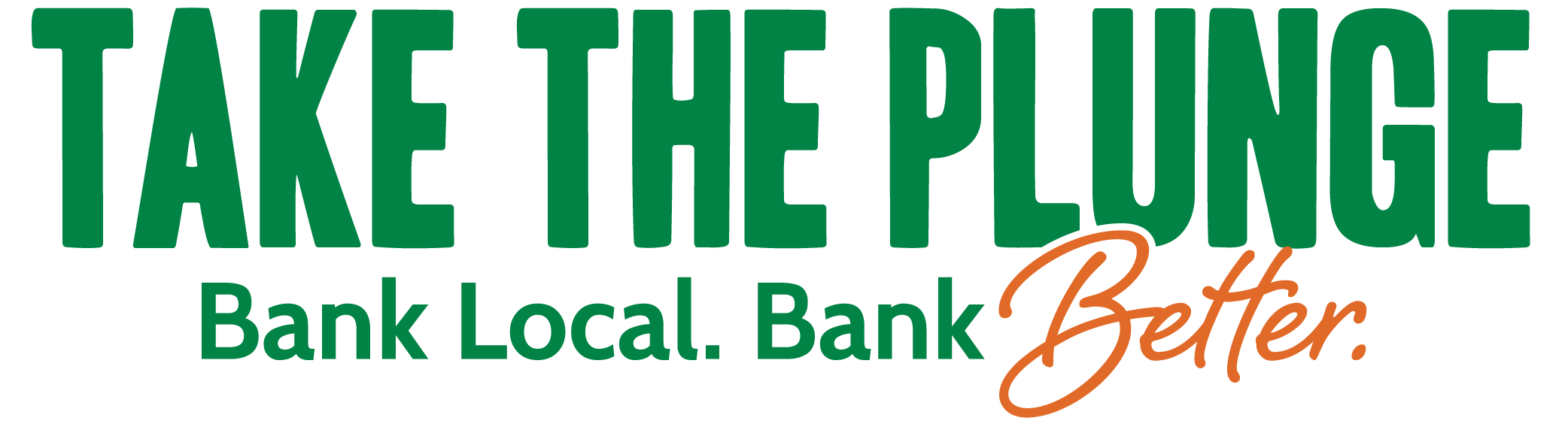 Take the plunge. Bank Local. Bank Better.